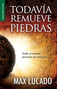 Todavia remueve piedras, He Still Moves Stones  -     By: Max Lucado
