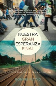 Nuestra Gran Esperanza Final: El Despertar de la Gran Comision = Our Last Great Hope  -     By: Ronnie Floyd
