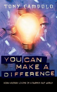 You Can Make a Difference: High-Voltage Living in a Burned-Out World  -     By: Tony Campolo