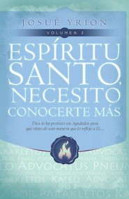 Esp&#237ritu Santo, necesito conocerte m&#225s. Vol 2, Holy Spirit, I Need to know More of You. Vol 2  -     By: Josue Yrion