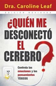Quien Me Desconecto el Cerebro?: Controla las Emociones y los Pensamientos Toxicos = Who Switched Off My Brain?Revised Edition