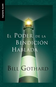 El Poder de la Bendicion Hablada = The Power of Spoken Blessings  -     By: Bill Gothard