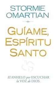 Guiame, Espiritu Santo: El Anhelo Por Escuchar la Voz de Dios = Lead Me, Holy Spirit