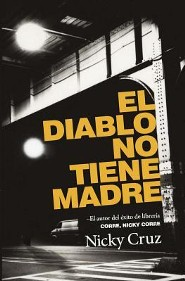 El Diablo No Tiene Madre = The Devil Has No Mother  -     By: Nicky Cruz