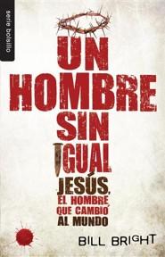 Un Hombre Sin Igual: Jesus, el Hombre Que Cambio al Mundo