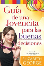 Guia de una Jovencita Para las Buena Decisiones = A Girl's Guide to Making Really Good Choices
