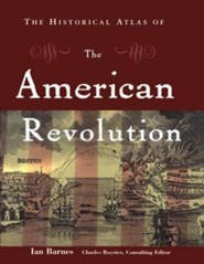 The Historical Atlas of the American Revolution  -     Edited By: Charles Royster     By: Ian Barnes