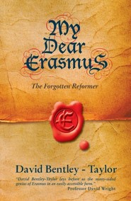 My Dear Erasmus: The Forgotten Reformer