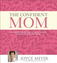 The Confident Mom: Guiding Your Family with God's Strength and Wisdom , Unabridged Audiobook on CD  -     By: Joyce Meyer