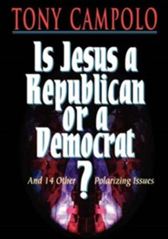 Is Jesus a Republican or a Democrat?  -     By: Tony Campolo