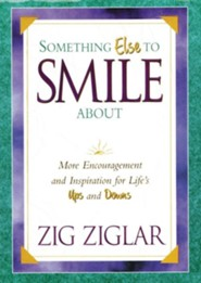 Something Else To Smile About: More Encouragement and Inspiration for Life's Ups and Downs  -     By: Zig Ziglar