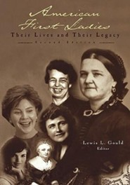 American First Ladies: Their Lives and Their Legacy, Edition 2 Revised