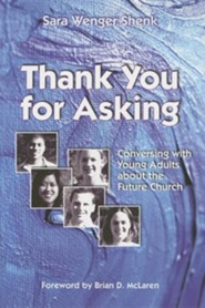 Thank You for Asking: Conversing With Young Adults   About the Future Church  -     By: Sara Wenger Shenk