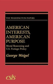 American Interests, American Purpose: Moral Reasoning and U.S. Foreign Policy