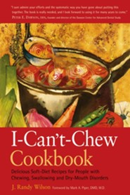 The I- Can't- Chew Cookbook: Delicious Soft Diet Recipes for People with Chewing, Swallowing, and Dry Mouth Disorders, Edition 0002