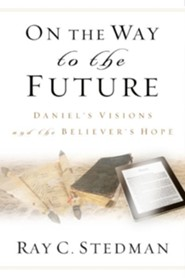 On the Way to the Future: Daniel's Visions and the Believer's Hope