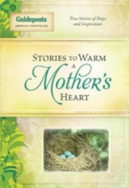 Stories to Warm the Heart: Mothers  -     By: Guideposts Editors