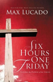 Six Hours One Friday: Living in the Power of the Cross  - Slightly Imperfect  -