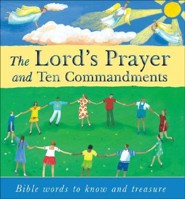 The Lord's Prayer and Ten Commandments: Bible Words to Know and Treasure  -     By: Lois Rock     Illustrated By: Debbie Lush