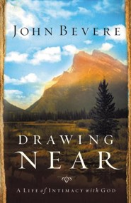 Drawing Near: A Life of Intimacy with God