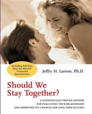 Should We Stay Together?: A Scientifically Proven Method for Evaluating Your Relationship and Improving Its Chances for Long-Term Success  -     By: Jeffry H. Larson, Robert F. Stahmann