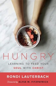 Hungry: Learning to Feed on Christ in the Scriptures