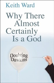 Why There Almost Certainly Is a God: Doubting Dawkins  -     By: Keith Ward