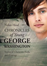 Chronicles of Young George Washington: Stories of Character, Faith, and Courage  -     By: Nolan Head