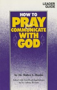 How to Pray and Communicate with God Leader's Guide (Teachers Ed)