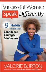 Successful Women Speak Differently: 9 Habits That Build Confidence, Courage, and Influence