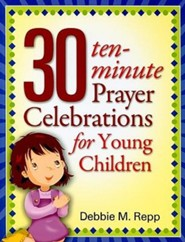30 Ten-Minute Prayer Celebrations for Young Children  -     By: Debbie M. Repp