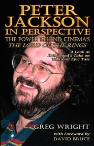 Peter Jackson in Perspective: The Power Behind Cinema's the Lord of the Rings. a Look at Hollywood's Take on Tolkien's Epic Tale.