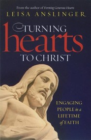 Turning Hearts to Christ: Engaging People in a Lifetime of Faith
