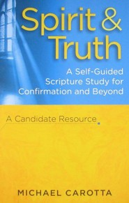 Spirit & Truth: A Self-Guided Scripture Study for Confirmation and Beyond: A Candidate Resource