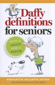 Daffy Definitions for Seniors: With a Laugh and a Prayer  -     By: Bernadette McCarver Snyder     Illustrated By: Chris Sharp