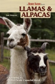 Hobby Farms Llamas and Alpacas: Small-scale Herding for Pleasure and Profit  -     By: Sue Weaver
