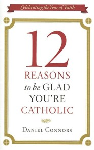 12 Reasons to Be Glad You're Catholic