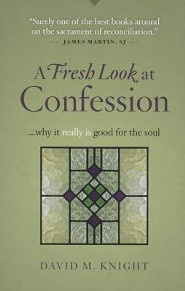 A Fresh Look at Confession why It Really Is Good for the Soul  -     By: David M. Knight