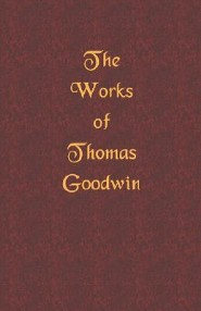 The Works of Thomas Goodwin  -     