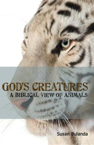God's Creatures: A Biblical View of Animals  -     By: Susan Bulanda