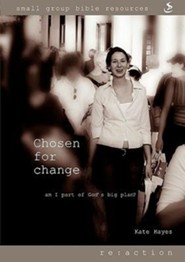 Chosen for Change: Am I part of God's big plan?  -              By: Kate Hayes
