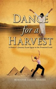 Dance for a Harvest  -     By: Minister Lucie Poirier