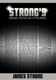 Strong's Hebrew Dictionary of the Bible (Strong's Dictionary)  -     By: James Strong
