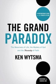 The Grand Paradox: The Messiness of Life, the Mystery of God & the Necessity of Faith
