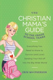 The Christian Mama's Guide to the First School Years    -              By: Erin MacPherson