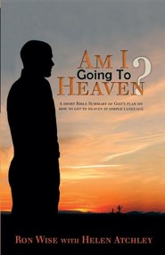 Am I Going to Heaven?: A Short Bible Summary of God's Plan on How to Get to Heaven in Simple Language