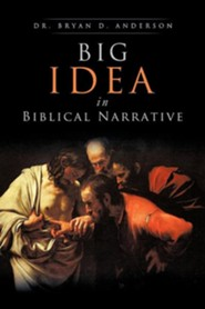 Big Idea in Biblical Narrative  -     By: Dr. Bryan D. Anderson