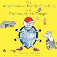 The Adventures of Buddy Blue Bug and the Critters of the Gospel