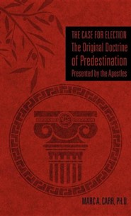 The Case for Election the Original Doctrine of Predestination, Presented by the Apostles