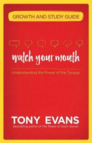 Watch Your Mouth Growth & Study Guide: Understanding  the Power of the Tongue